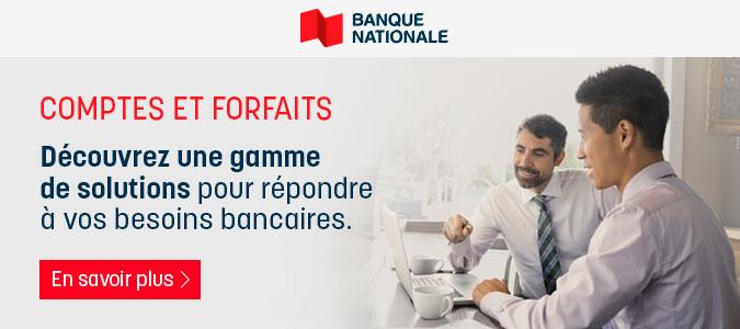 Banque Nationale: Comptes et Forefaits. Découvrez une gamme de solutions pour répondre à vos besoins bancaires.